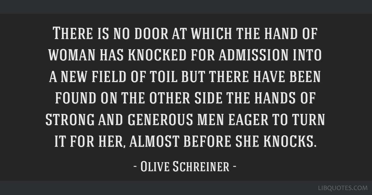 There is no door at which the hand of woman has knocked for admission into a new field of toil but there have been found on the other side the hands...