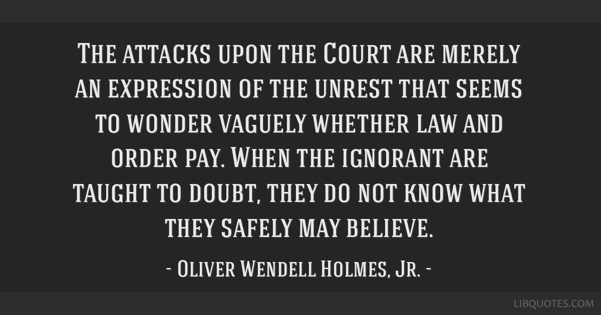 The attacks upon the Court are merely an expression of the unrest that seems to wonder vaguely whether law and order pay. When the ignorant are...