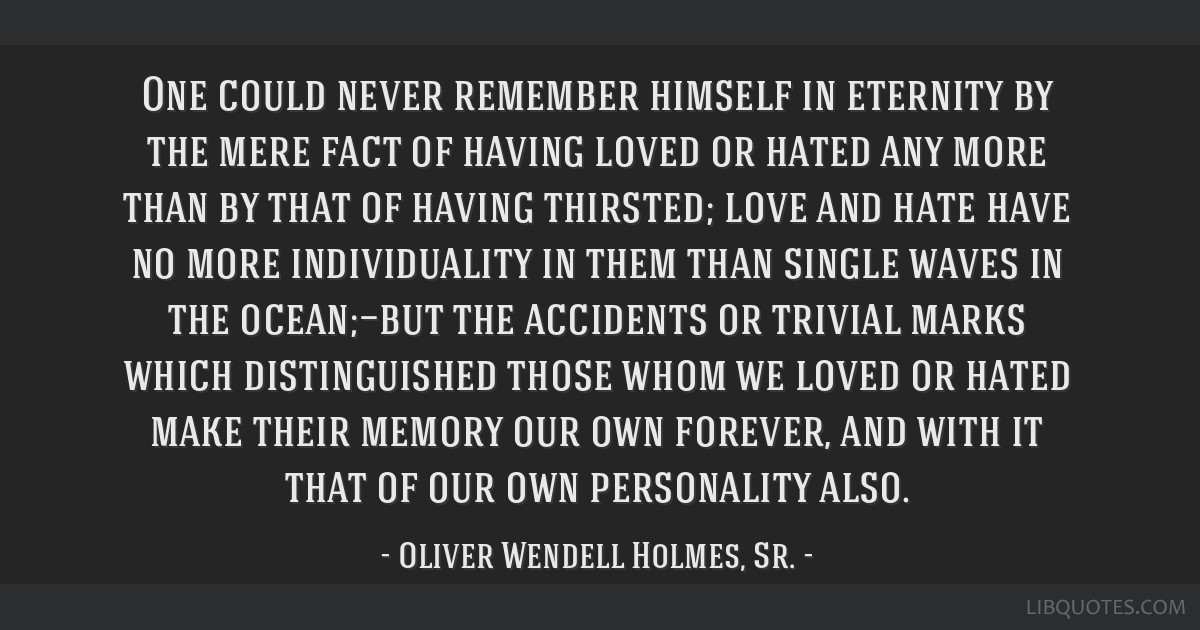One could never remember himself in eternity by the mere fact of having loved or hated any more than by that of having thirsted; love and hate have...
