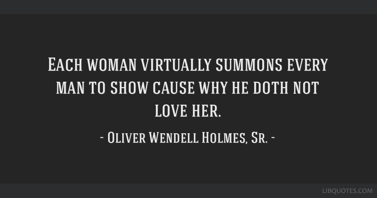 Each woman virtually summons every man to show cause why he doth not love her.