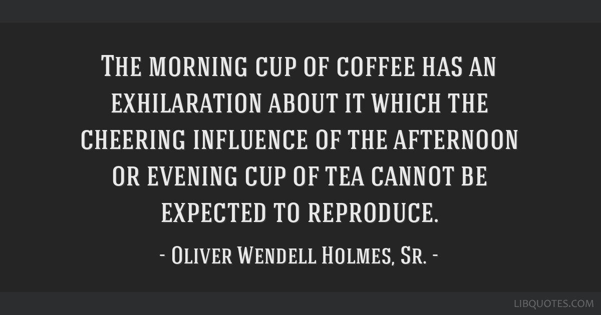 The morning cup of coffee has an exhilaration about it which the cheering influence of the afternoon or evening cup of tea cannot be expected to...