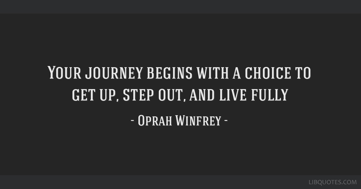 Your journey begins with a choice to get up, step out, and live fully
