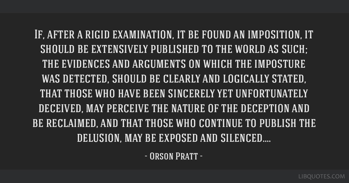 If, after a rigid examination, it be found an imposition, it should be extensively published to the world as such; the evidences and arguments on...