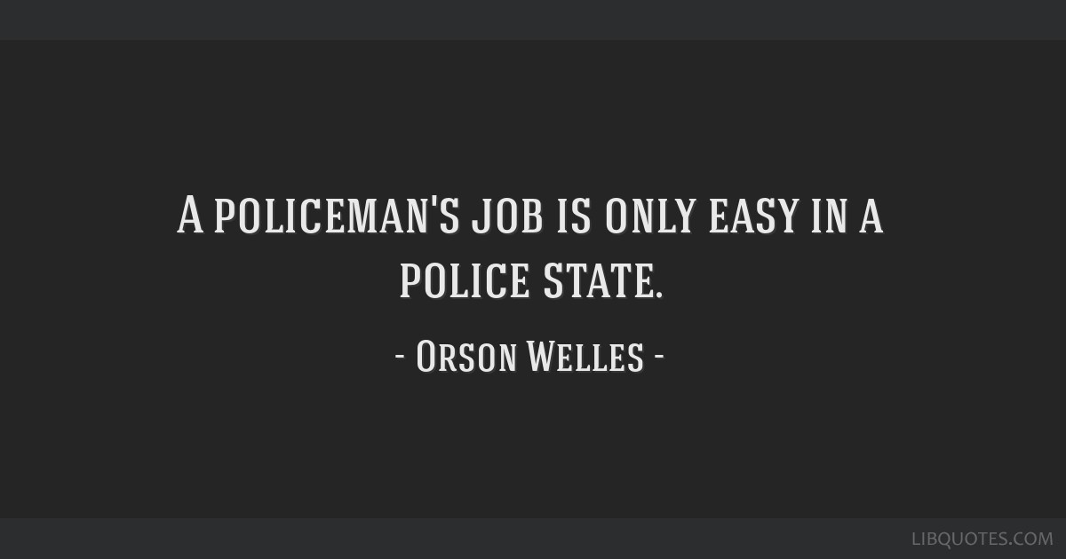 A policeman's job is only easy in a police state.