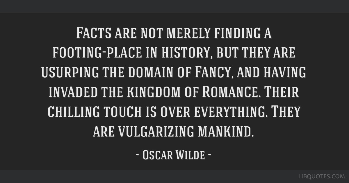 Facts are not merely finding a footing-place in history, but they are usurping the domain of Fancy, and having invaded the kingdom of Romance. Their...