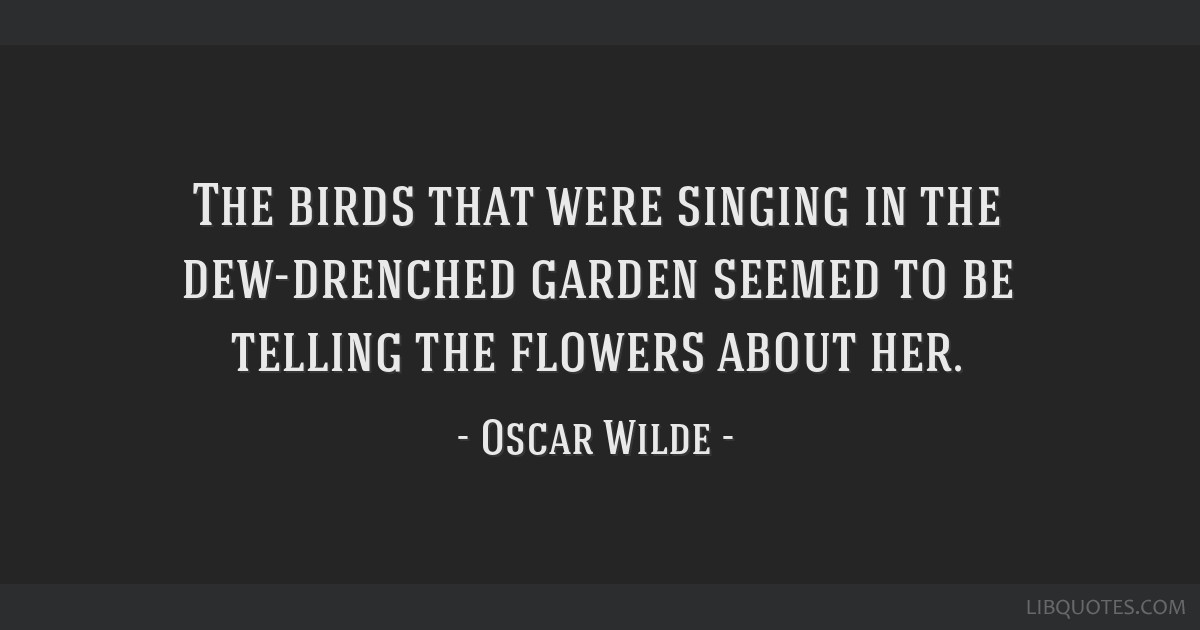 The Birds That Were Singing In The Dew Drenched Garden Seemed To Be