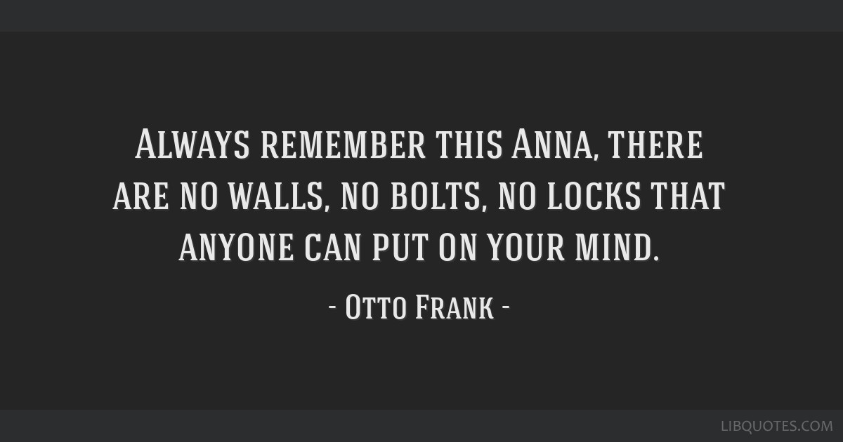 Always Remember This Anna There Are No Walls No Bolts No Locks