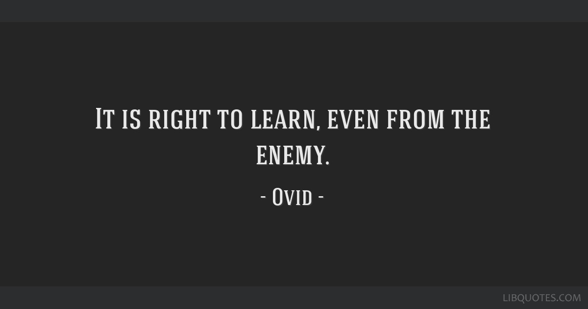 It is right to learn, even from the enemy.
