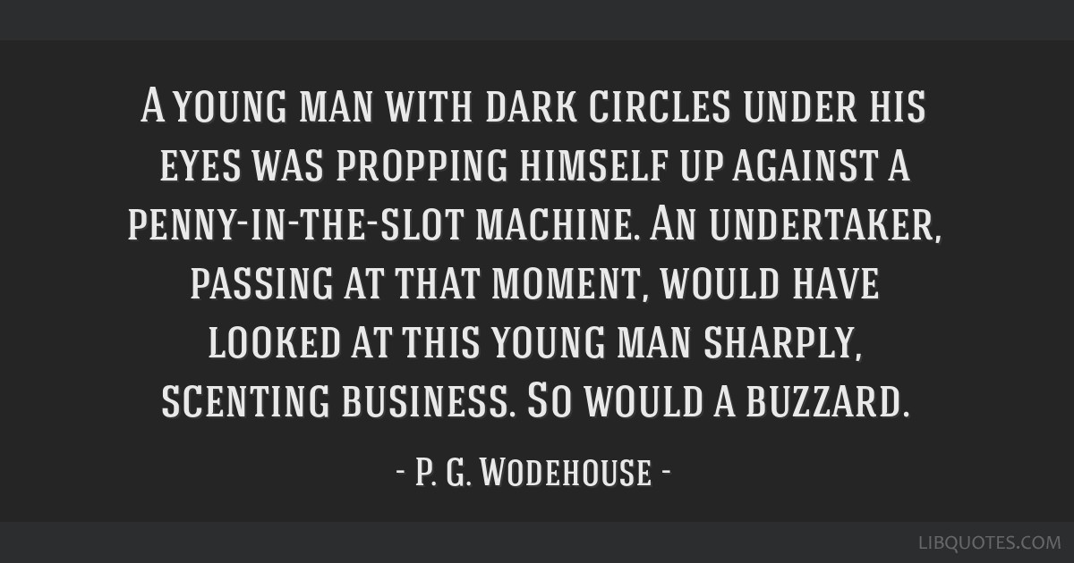 A young man with dark circles under his eyes was propping himself up against a penny-in-the-slot machine. An undertaker, passing at that moment,...