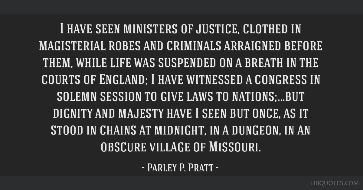 I have seen ministers of justice, clothed in magisterial robes and criminals arraigned before them, while life was suspended on a breath in the...