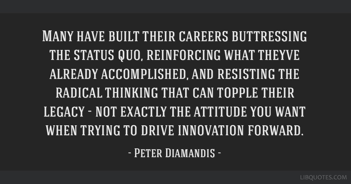 Many have built their careers buttressing the status quo, reinforcing what theyve already accomplished, and resisting the radical thinking that can...
