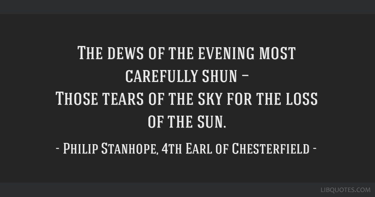 The Dews Of The Evening Most Carefully Shun Those Tears Of The Sky