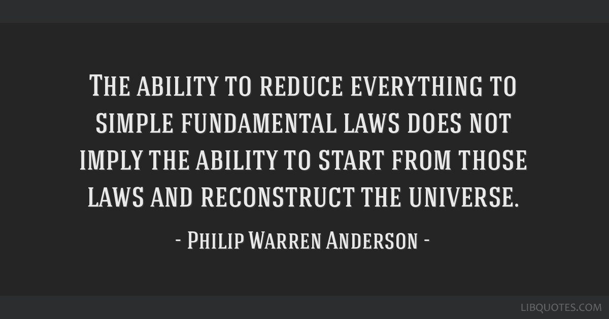 The ability to reduce everything to simple fundamental laws does not imply the ability to start from those laws and reconstruct the universe.