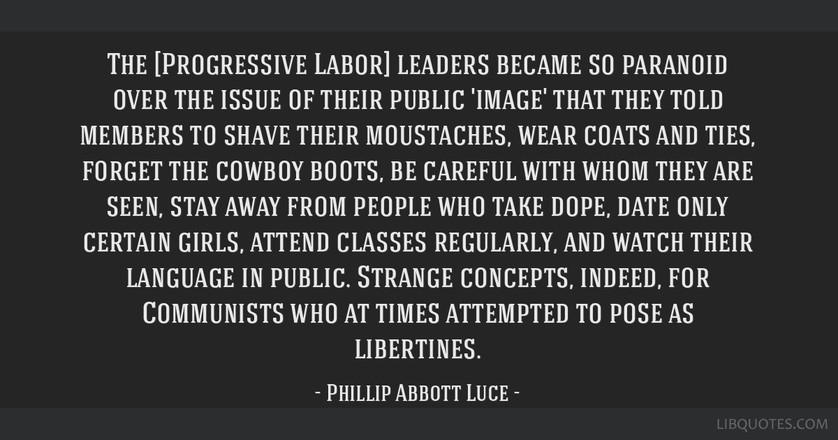 The [Progressive Labor] leaders became so paranoid over the issue of their public 'image' that they told members to shave their moustaches, wear...
