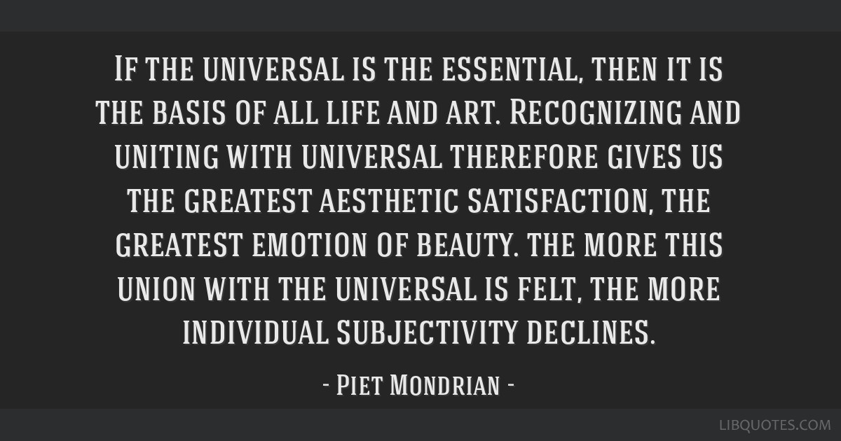 If the universal is the essential, then it is the basis of all life and art. Recognizing and uniting with universal therefore gives us the greatest...