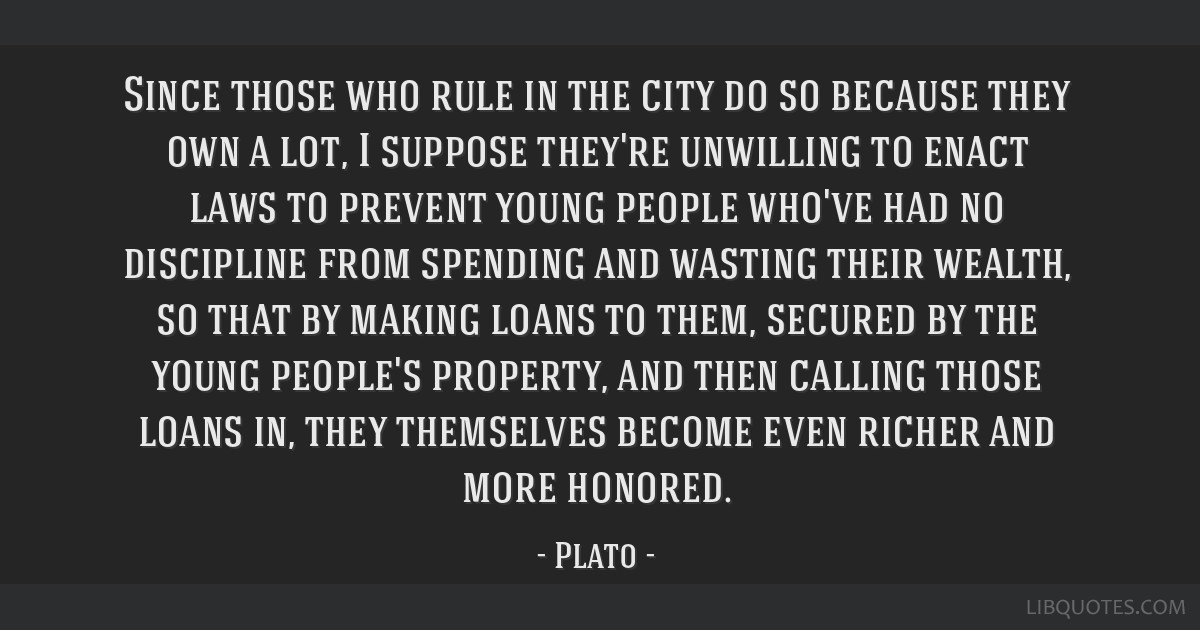 Since those who rule in the city do so because they own a lot, I suppose they're unwilling to enact laws to prevent young people who've had no...