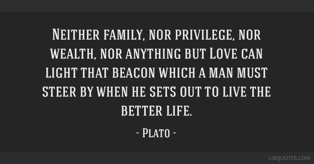 Neither Family Nor Privilege Nor Wealth Nor Anything But Love Can