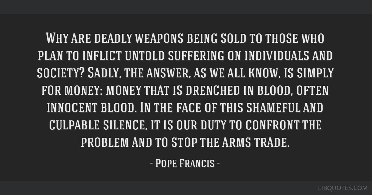 Why are deadly weapons being sold to those who plan to inflict untold suffering on individuals and society? Sadly, the answer, as we all know, is...