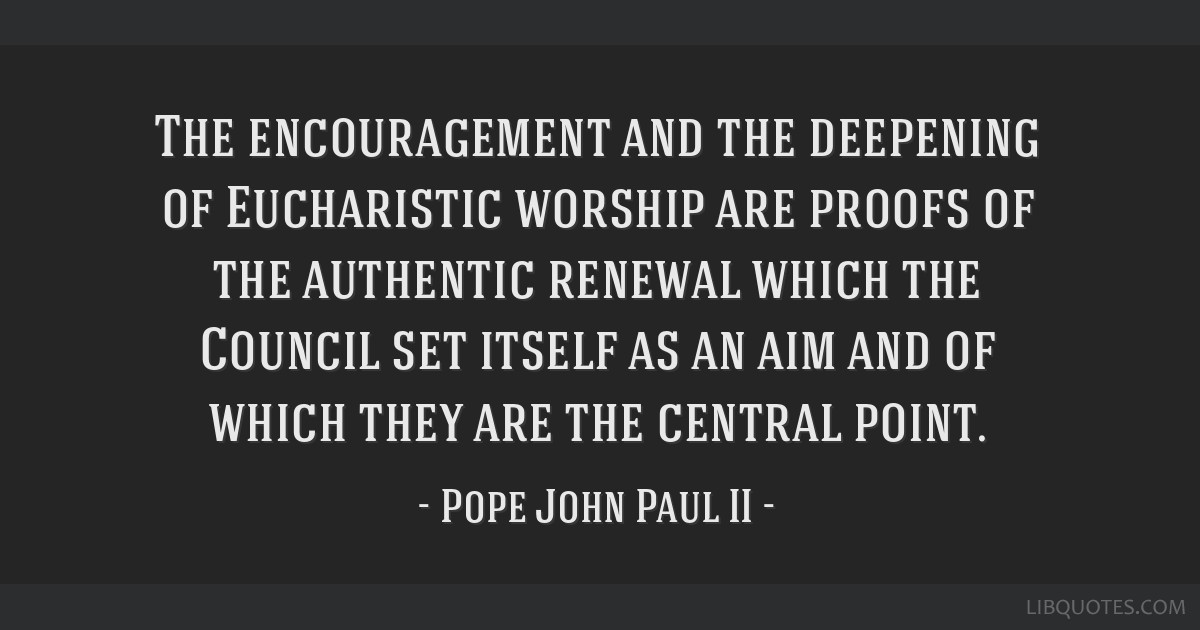 The encouragement and the deepening of Eucharistic worship are proofs of the authentic renewal which the Council set itself as an aim and of which...