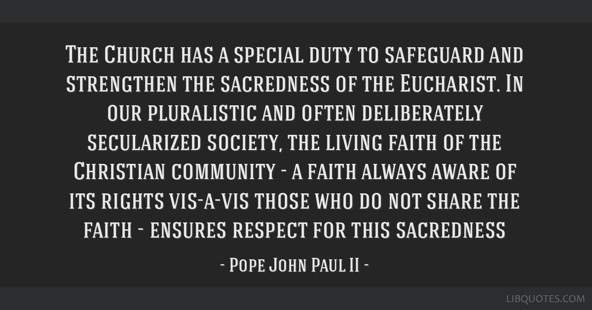 The Church has a special duty to safeguard and strengthen the sacredness of the Eucharist. In our pluralistic and often deliberately secularized...