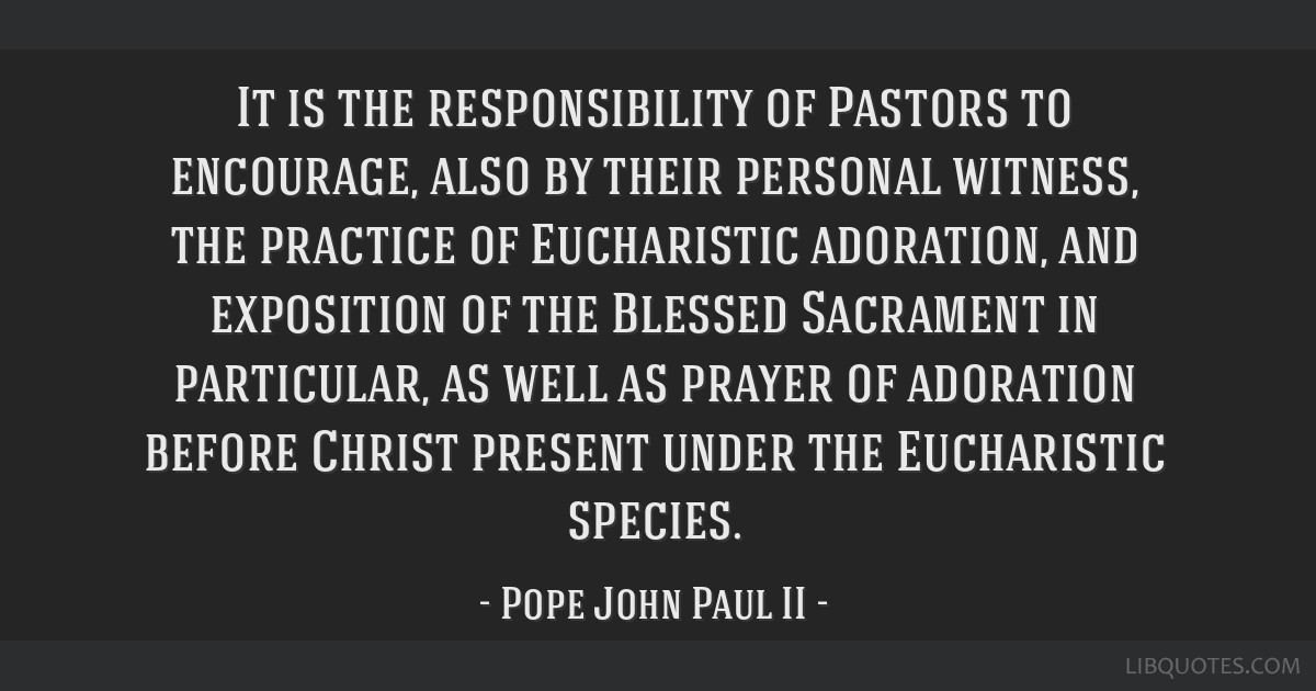 It is the responsibility of Pastors to encourage, also by their personal witness, the practice of Eucharistic adoration, and exposition of the...