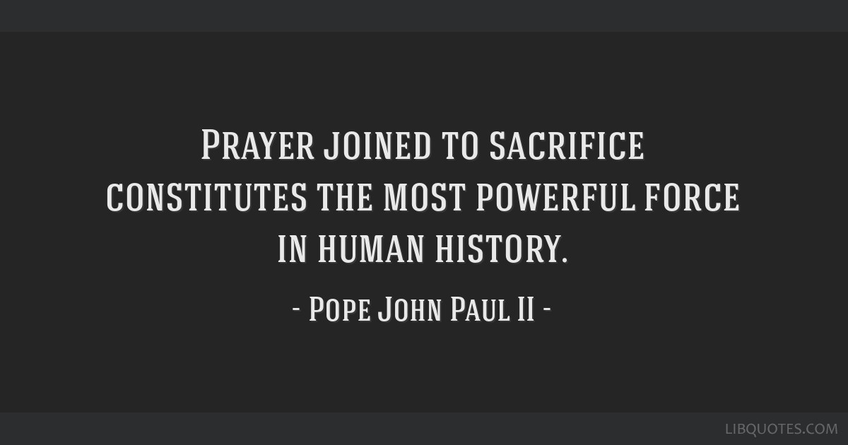 Prayer Joined To Sacrifice Constitutes The Most Powerful Force In