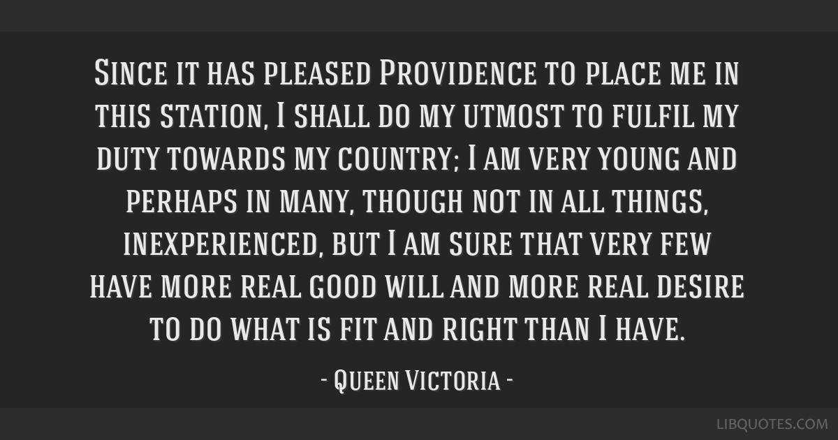 Since it has pleased Providence to place me in this station, I shall do my utmost to fulfil my duty towards my country; I am very young and perhaps...
