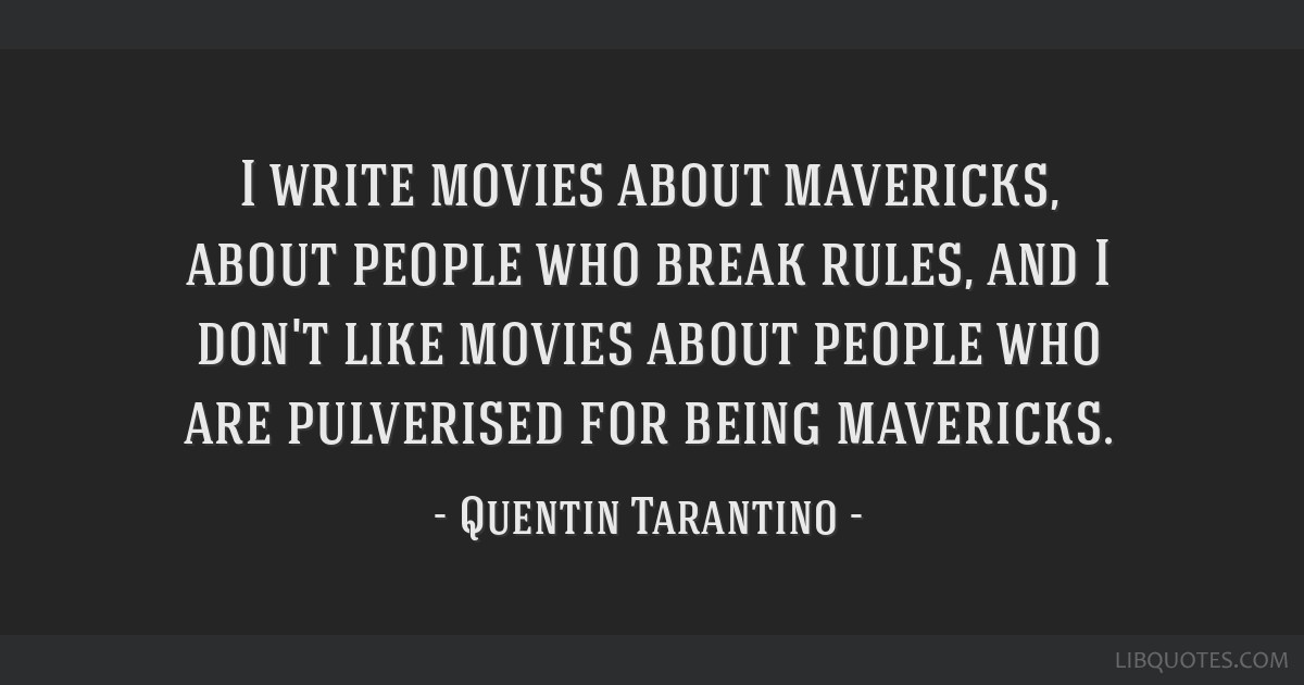 I Write Movies About Mavericks About People Who Break Rules And I