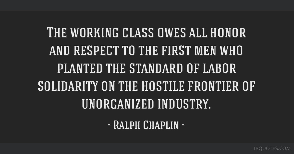 The working class owes all honor and respect to the first men who planted the standard of labor solidarity on the hostile frontier of unorganized...