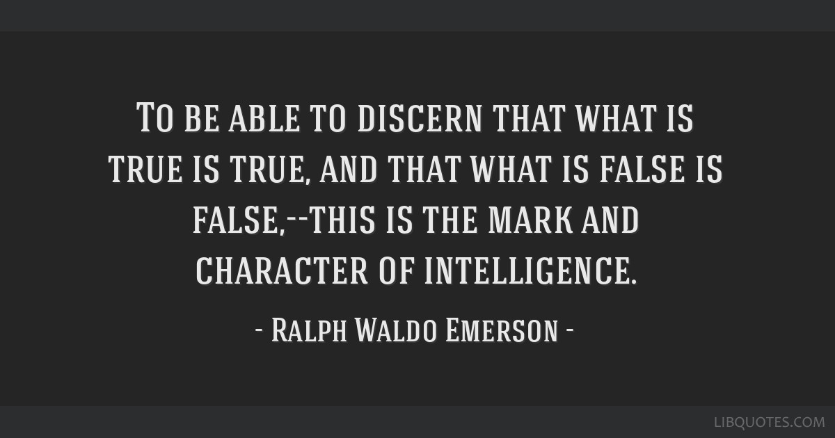 To be able to discern that what is true is true, and that what is false is false,--this is the mark and character of intelligence.