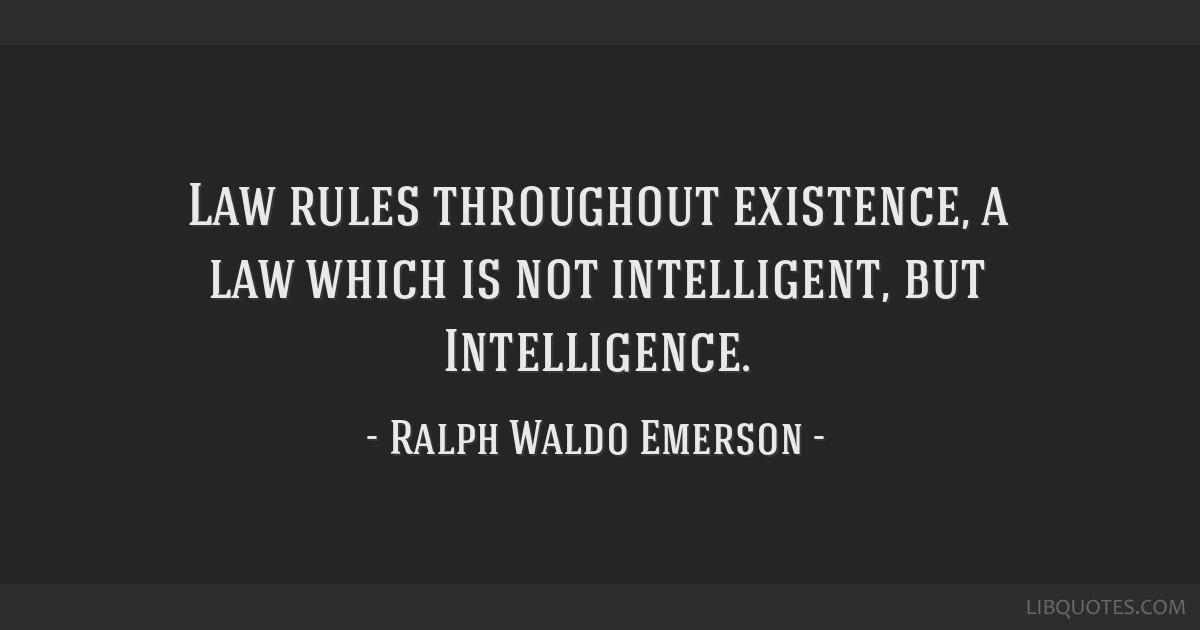 Law rules throughout existence, a law which is not intelligent, but Intelligence.