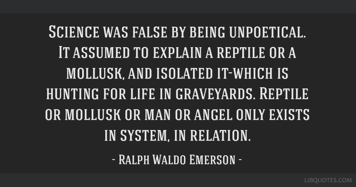 Science was false by being unpoetical. It assumed to explain a reptile or a mollusk, and isolated it-which is hunting for life in graveyards. Reptile ...