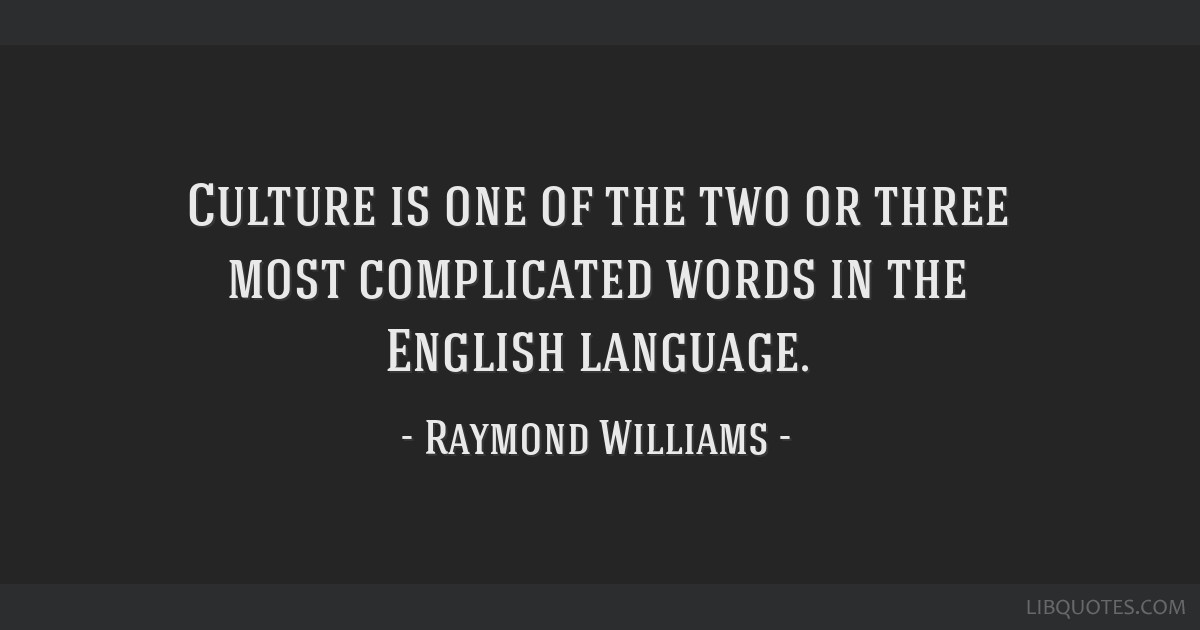 Culture is one of the two or three most complicated words in the English language.