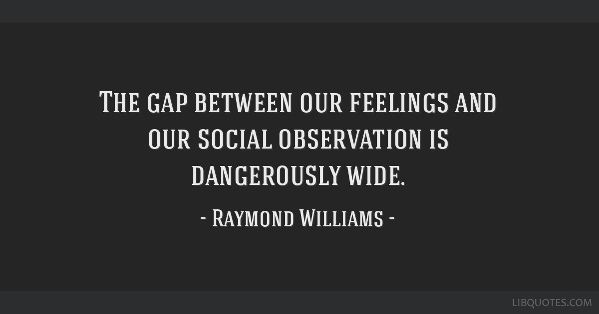 The gap between our feelings and our social observation is dangerously wide.