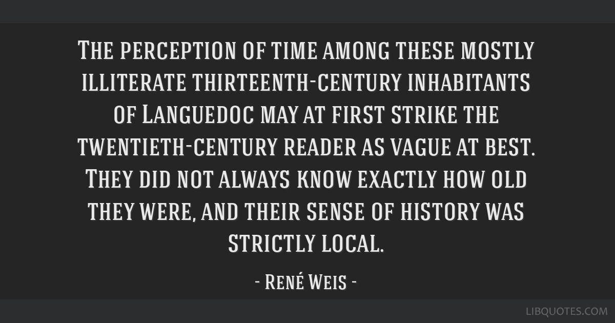 The perception of time among these mostly illiterate thirteenth-century inhabitants of Languedoc may at first strike the twentieth-century reader as...