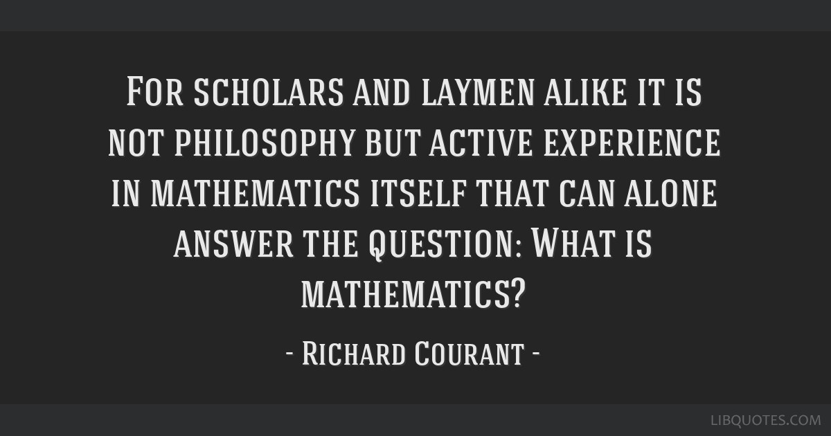 For scholars and laymen alike it is not philosophy but active experience in mathematics itself that can alone answer the question: What is...