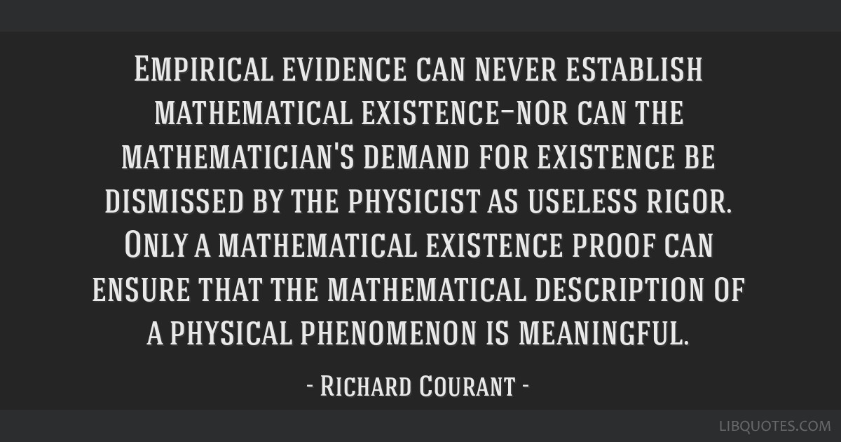 Empirical evidence can never establish mathematical existence—nor can the mathematician's demand for existence be dismissed by the physicist as...