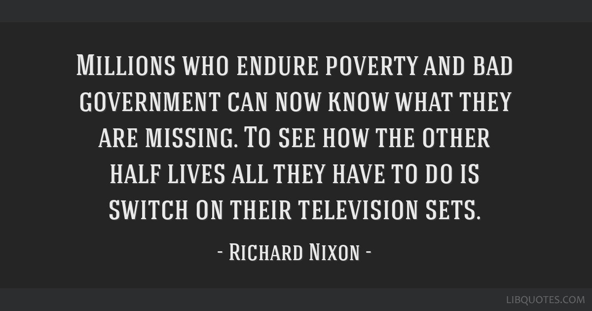 Millions who endure poverty and bad government can now know what they are missing. To see how the other half lives all they have to do is switch on...