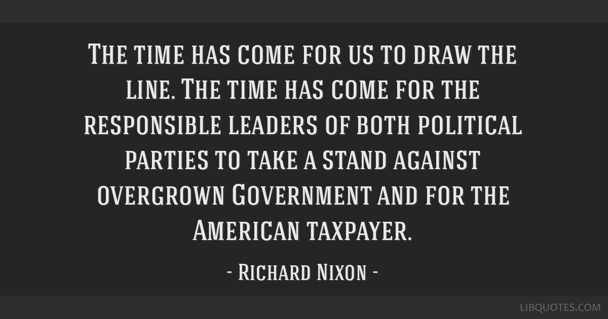 The time has come for us to draw the line. The time has come for the responsible leaders of both political parties to take a stand against overgrown...