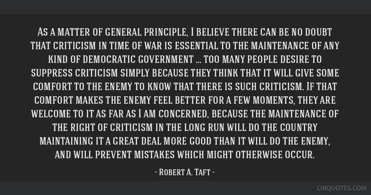 As a matter of general principle, I believe there can be no doubt that criticism in time of war is essential to the maintenance of any kind of...