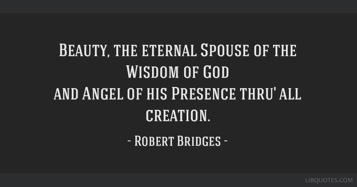Beauty, the eternal Spouse of the Wisdom of God and Angel of his Presence thru' all creation.