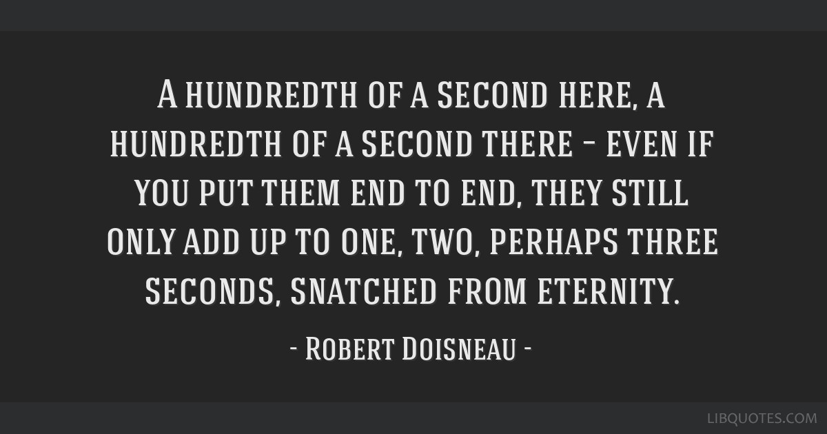 A hundredth of a second here, a hundredth of a second there – even if you put them end to end, they still only add up to one, two, perhaps three...
