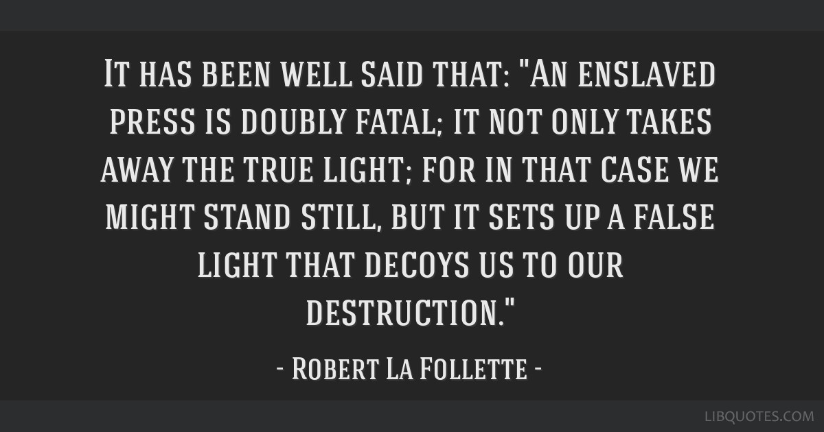It has been well said that: An enslaved press is doubly fatal; it not only takes away the true light; for in that case we might stand still, but it...