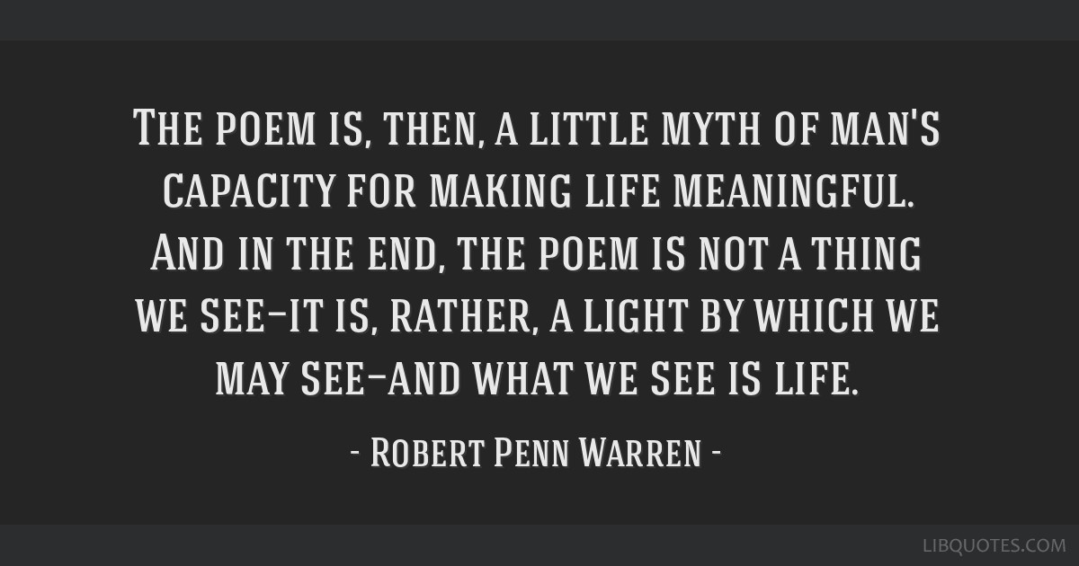 The poem is, then, a little myth of man's capacity for making life meaningful. And in the end, the poem is not a thing we see—it is, rather, a...