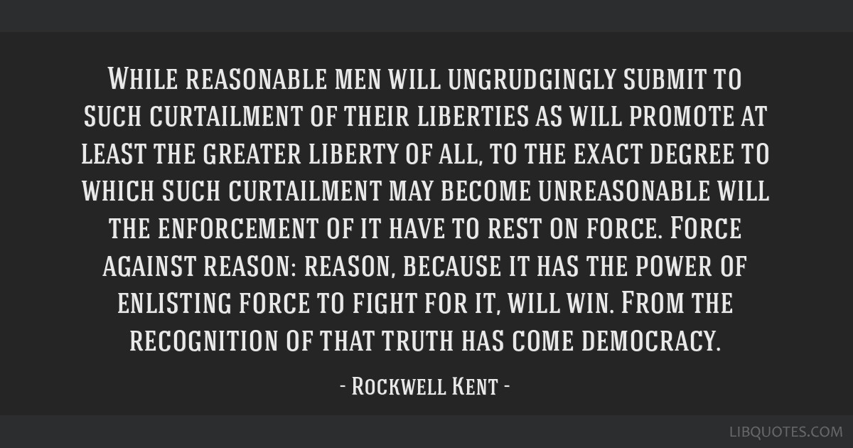 While reasonable men will ungrudgingly submit to such curtailment of their liberties as will promote at least the greater liberty of all, to the...