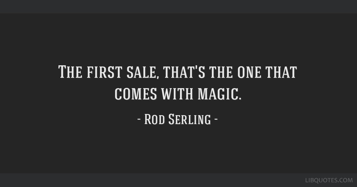 The first sale, that's the one that comes with magic.