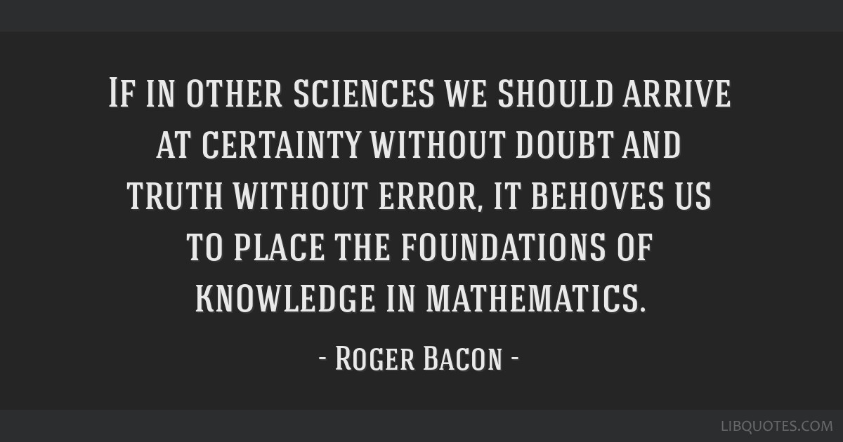 If in other sciences we should arrive at certainty without doubt and truth without error, it behoves us to place the foundations of knowledge in...
