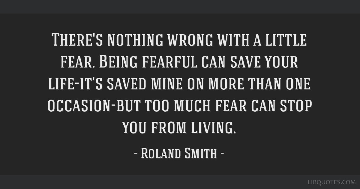 Theres Nothing Wrong With A Little Fear Being Fearful Can Save