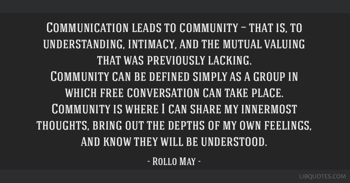 Communication leads to community — that is, to understanding, intimacy, and the mutual valuing that was previously lacking. Community can be...