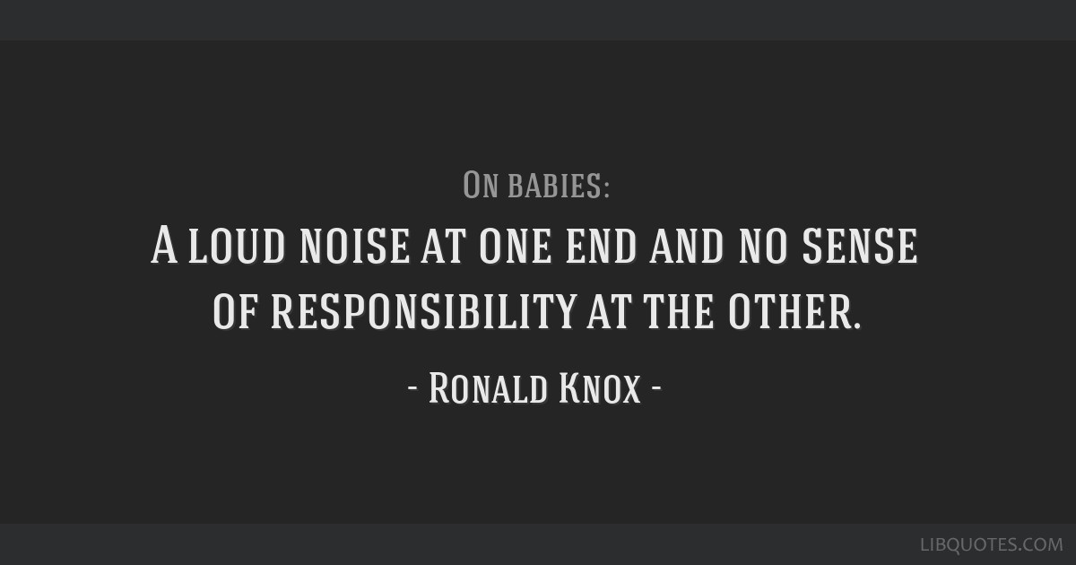 A loud noise at one end and no sense of responsibility at the other.